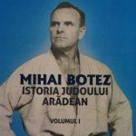 """Lansare de carte la Biblioteca Județeană. """"Mihai Botez – Istoria judoului arădean"""""""
