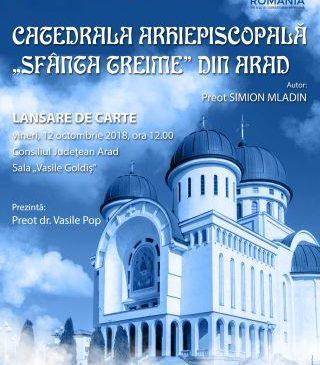 """Lansare de carte. """"Catedrala Arhiepiscopală Sfânta Treime din Arad"""""""