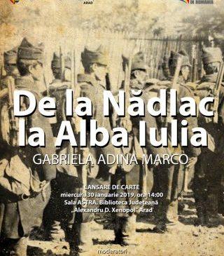 "Lansare de carte. ""De la Nădlac la Alba Iulia"", de Gabriela Adina Marco"