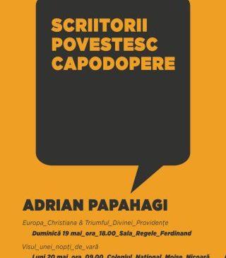 Scriitorii povestesc capodopere. Primul invitat: Adrian Papahagi