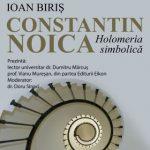 """Lansare de carte la Biblioteca Județeană: """"Noica – Holomeria simbolică"""", de Ioan Biriș"""